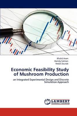 Economic Feasibility Study of Mushroom Production by Khalid Aram, Hamdy Salman, Nedal Zourob