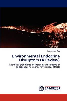 Environmental Endocrine Disruptors (a Review) by Saptadeepa Roy