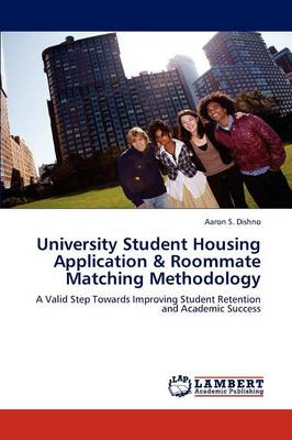 University Student Housing Application & Roommate Matching Methodology by Aaron S Dishno