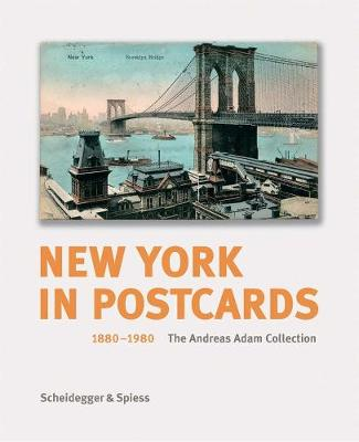 New York in Postcards 1880-1980 The Andreas Adam Collection by Andreas Adam, Paul Goldberger, Kent Lydecker