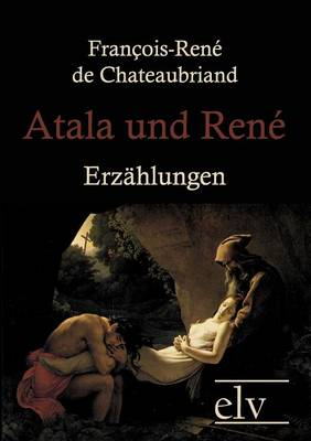 Atala Und Ren by Francois Rene De Chateaubriand