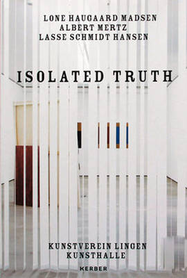 Isolated Truth by Pernille Albrethsen, Meike Behm, Sanne Kofod Olsen
