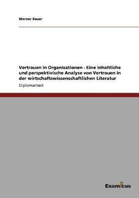 Vertrauen in Organisationen - Eine Inhaltliche Und Perspektivische Analyse Von Vertrauen in Der Wirtschaftswissenschaftlichen Literatur by Werner Sauer