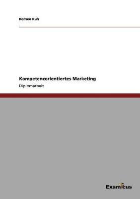 Kompetenzorientiertes Marketing by Romeo Ruh