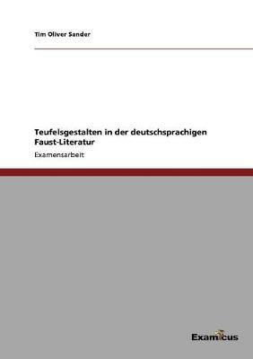 Teufelsgestalten in Der Deutschsprachigen Faustliteratur by Tim Oliver Sander
