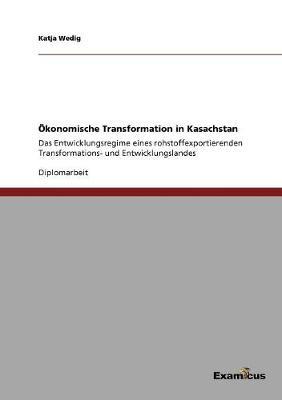 Okonomische Transformation in Kasachstan by Katja Wedig