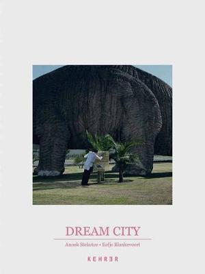 Dream City by Anoek Steketee, Eefje Blankevoort