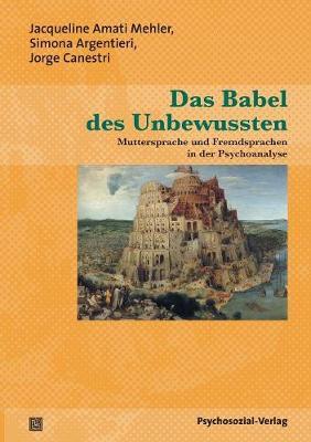 Das Babel Des Unbewussten by Jacqueline Amati Mehler