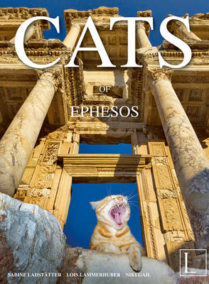Cats of Ephesos by Sabine Ladstatter, Lois Lammerhuber