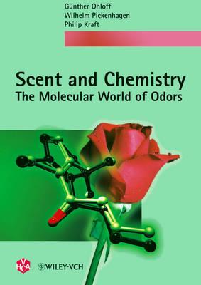 Scent and Chemistry by Gunther Ohloff, Wilhelm Pickenhagen, Philip Kraft
