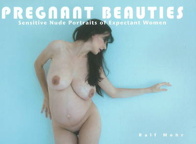 Pregnant Beauties Sensitive Nude Portraits of Expectant Women by Ralf Mohr