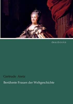 Ber Hmte Frauen Der Weltgeschichte by Gertrude Aretz