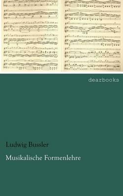 Musikalische Formenlehre by Ludwig Bussler