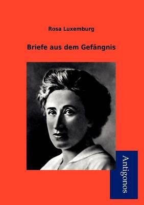 Briefe Aus Dem Gef Ngnis by Rosa Luxemburg