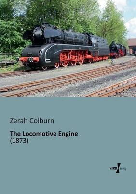 The Locomotive Engine by Zerah Colburn