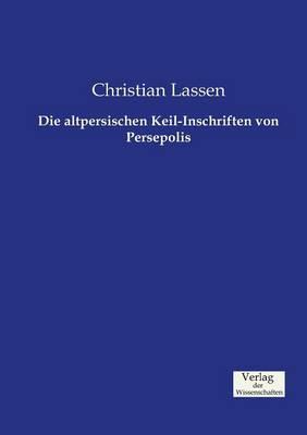 Die Altpersischen Keil-Inschriften Von Persepolis by Christian Lassen