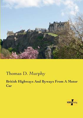 British Highways and Byways from a Motor Car by Thomas D Murphy