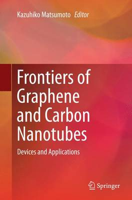 Frontiers of Graphene and Carbon Nanotubes Devices and Applications by Kazuhiko Matsumoto