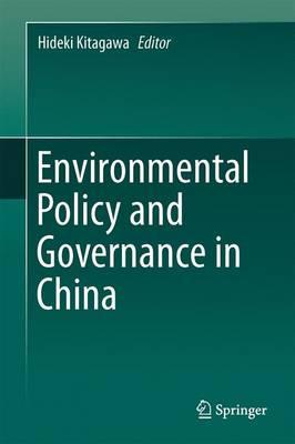 Environmental Policy and Governance in China by Hideki Kitagawa