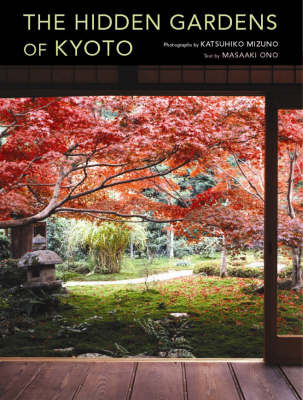 Hidden Gardens Of Kyoto by Masaaki Ono