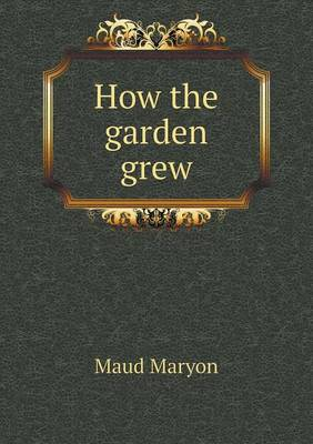 How the Garden Grew by Maud Maryon