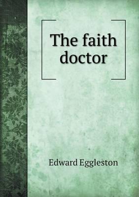 The Faith Doctor by Deceased Edward Eggleston
