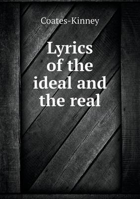 Lyrics of the Ideal and the Real by Coates-Kinney
