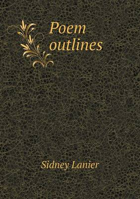 Poem Outlines by Sidney Lanier