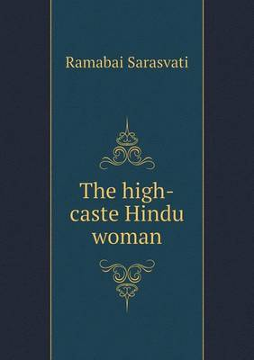 The High-Caste Hindu Woman by Ramabai Sarasvati
