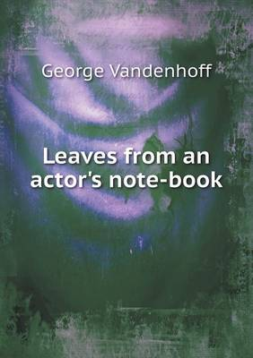 Leaves from an Actor's Note-Book by George Vandenhoff