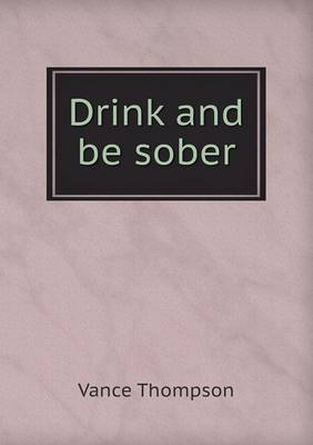 Drink and Be Sober by Vance Thompson