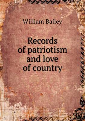 Records of Patriotism and Love of Country by William Bailey