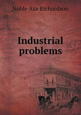 Industrial Problems by Noble Asa Richardson