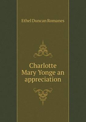 Charlotte Mary Yonge an Appreciation by Ethel Duncan Romanes