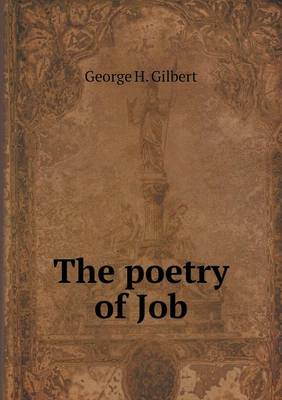 The Poetry of Job by George H Gilbert