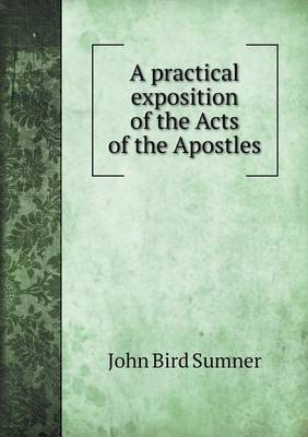 A Practical Exposition of the Acts of the Apostles by John Bird Sumner