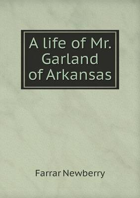 A Life of Mr. Garland of Arkansas by Farrar Newberry