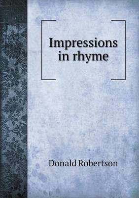 Impressions in Rhyme by Donald Robertson