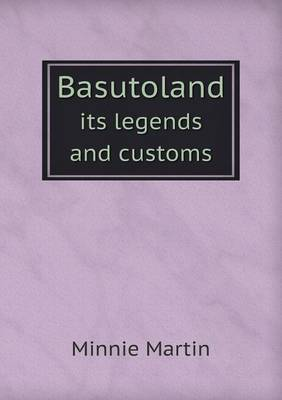 Basutoland Its Legends and Customs by Minnie Martin