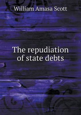 The Repudiation of State Debts by William Amasa Scott