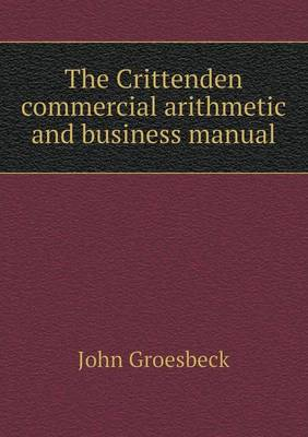 The Crittenden Commercial Arithmetic and Business Manual by John Groesbeck