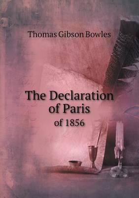 The Declaration of Paris of 1856 by Thomas Gibson Bowles