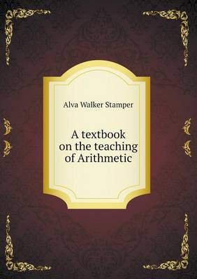 A Textbook on the Teaching of Arithmetic by Alva Walker Stamper
