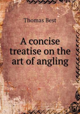 A Concise Treatise on the Art of Angling by Thomas (Ohio State University) Best