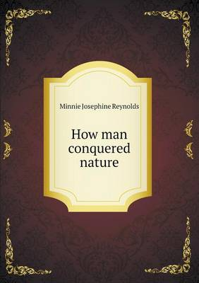 How Man Conquered Nature by Minnie Josephine Reynolds