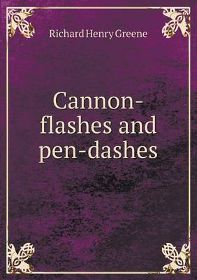 Cannon-Flashes and Pen-Dashes by Richard Henry Greene