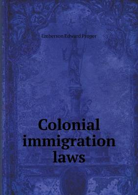 Colonial Immigration Laws by Emberson Edward Proper
