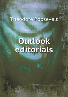 Outlook Editorials by Theodore, IV Roosevelt