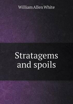 Stratagems and Spoils by William Allen White