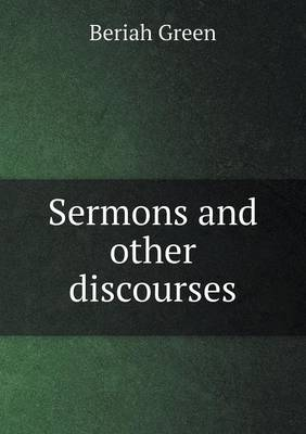 Sermons and Other Discourses by Beriah Green